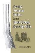 Casting Premium Bullets for the Black Powder Cartridge Rifle
